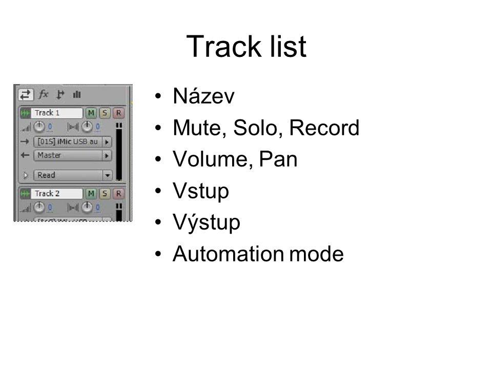 Track list Název Mute, Solo, Record Volume, Pan Vstup Výstup Automation mode