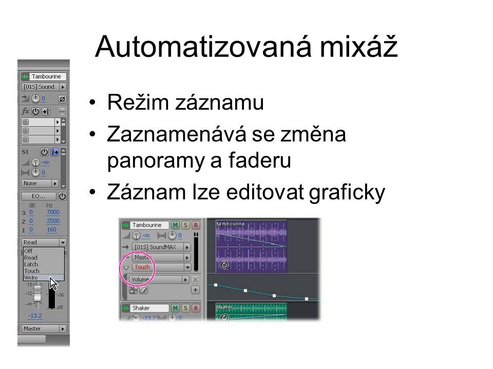 Automatizovaná mixáž Režim záznamu Zaznamenává se změna panoramy a faderu Záznam lze editovat graficky