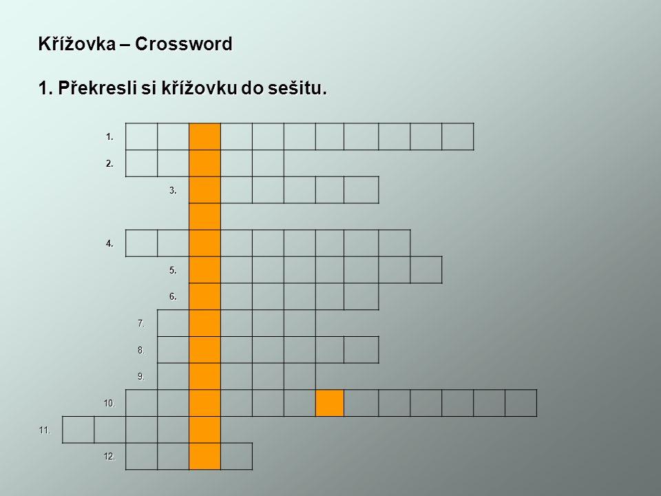 Křížovka – Crossword 1. Překresli si křížovku do sešitu. 1. 2. 3. 4. 5. 6. 7. 8. 9. 10. 11. 12.
