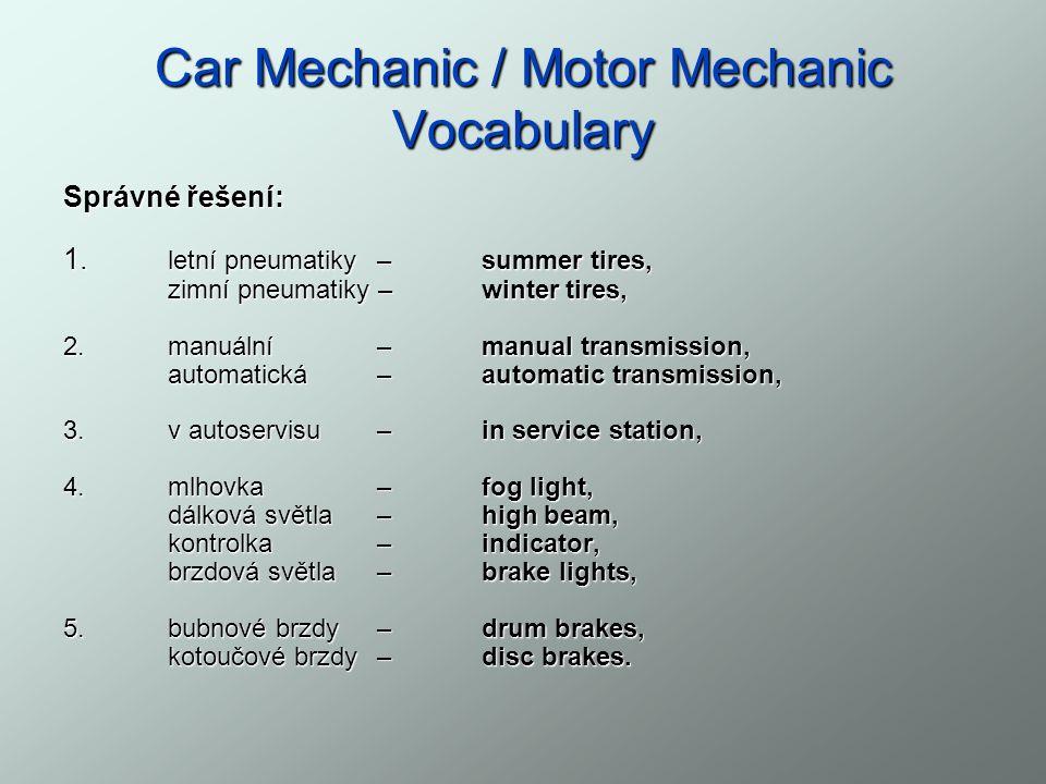 Car Mechanic / Motor Mechanic Vocabulary Správné řešení: 1. letní pneumatiky – summer tires, zimní pneumatiky – winter tires, 2.manuální – manual tran
