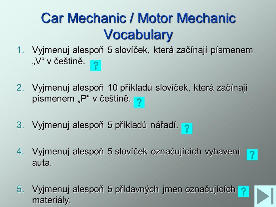 """Car Mechanic / Motor Mechanic Vocabulary 1.Vyjmenuj alespoň 5 slovíček, která začínají písmenem """"V"""" v češtině. 2.Vyjmenuj alespoň 10 příkladů slovíček"""
