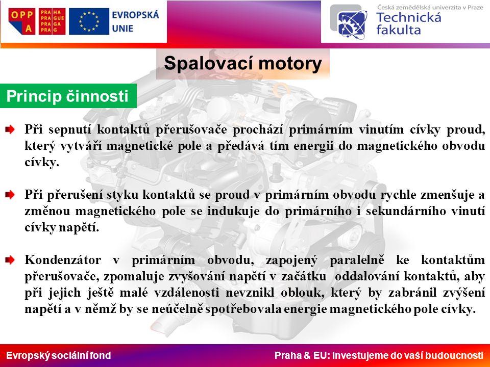 Evropský sociální fond Praha & EU: Investujeme do vaší budoucnosti Spalovací motory Princip činnosti Při sepnutí kontaktů přerušovače prochází primárním vinutím cívky proud, který vytváří magnetické pole a předává tím energii do magnetického obvodu cívky.