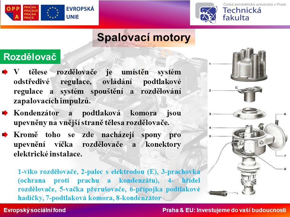 Evropský sociální fond Praha & EU: Investujeme do vaší budoucnosti Spalovací motory Rozdělovač V tělese rozdělovače je umístěn systém odstředivé regulace, ovládání podtlakové regulace a systém spouštění a rozdělování zapalovacích impulzů.