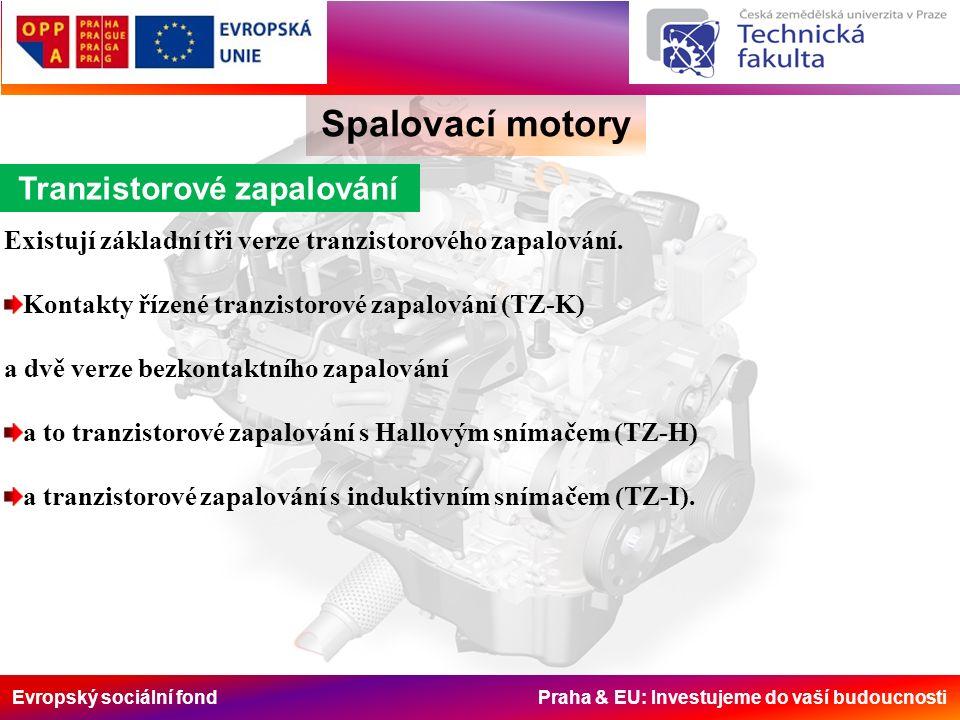 Evropský sociální fond Praha & EU: Investujeme do vaší budoucnosti Spalovací motory Tranzistorové zapalování Existují základní tři verze tranzistorového zapalování.