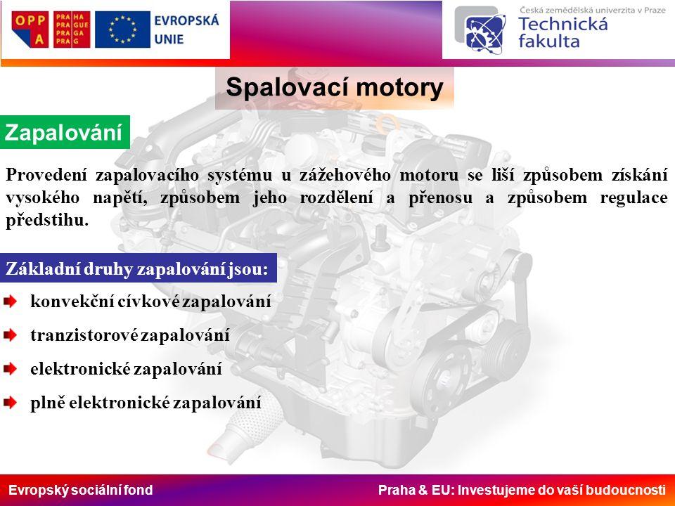 Evropský sociální fond Praha & EU: Investujeme do vaší budoucnosti Spalovací motory Zapalování Provedení zapalovacího systému u zážehového motoru se liší způsobem získání vysokého napětí, způsobem jeho rozdělení a přenosu a způsobem regulace předstihu.