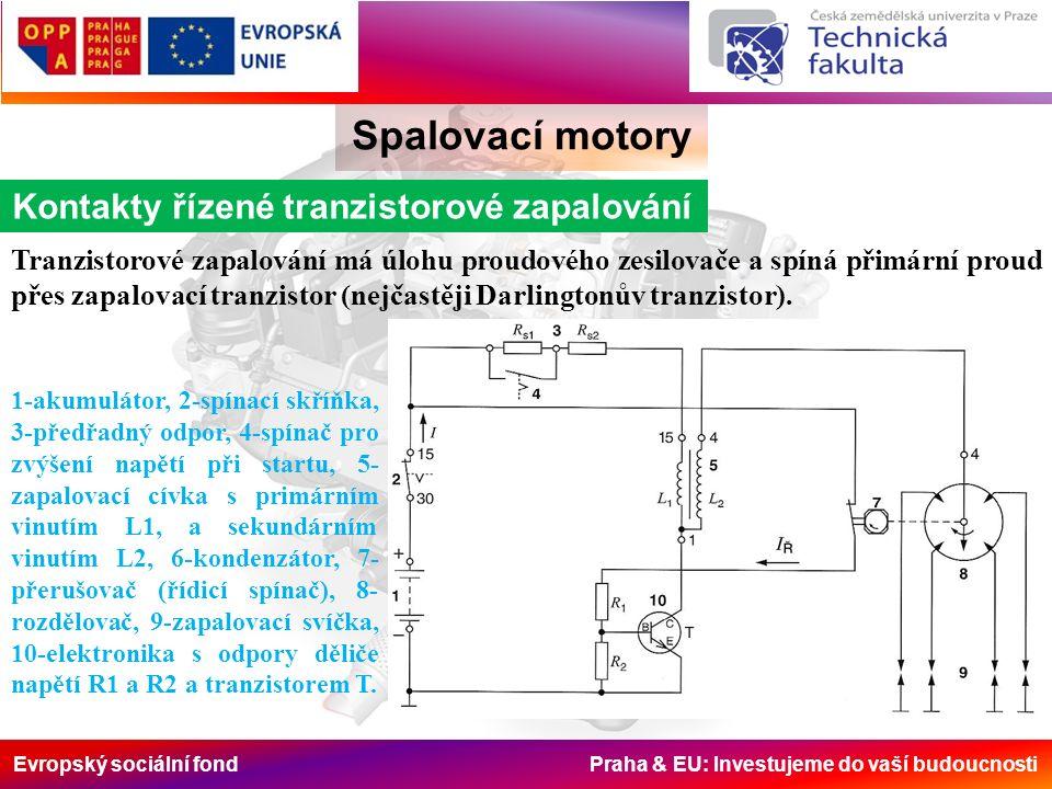 Evropský sociální fond Praha & EU: Investujeme do vaší budoucnosti Spalovací motory Kontakty řízené tranzistorové zapalování Tranzistorové zapalování má úlohu proudového zesilovače a spíná přimární proud přes zapalovací tranzistor (nejčastěji Darlingtonův tranzistor).