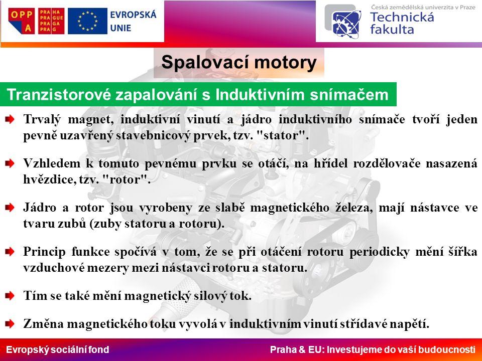 Evropský sociální fond Praha & EU: Investujeme do vaší budoucnosti Spalovací motory Tranzistorové zapalování s Induktivním snímačem Trvalý magnet, induktivní vinutí a jádro induktivního snímače tvoří jeden pevně uzavřený stavebnicový prvek, tzv.