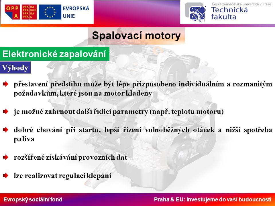 Evropský sociální fond Praha & EU: Investujeme do vaší budoucnosti Spalovací motory Elektronické zapalování Výhody přestavení předstihu může být lépe přizpůsobeno individuálním a rozmanitým požadavkům, které jsou na motor kladeny je možné zahrnout další řídicí parametry (např.