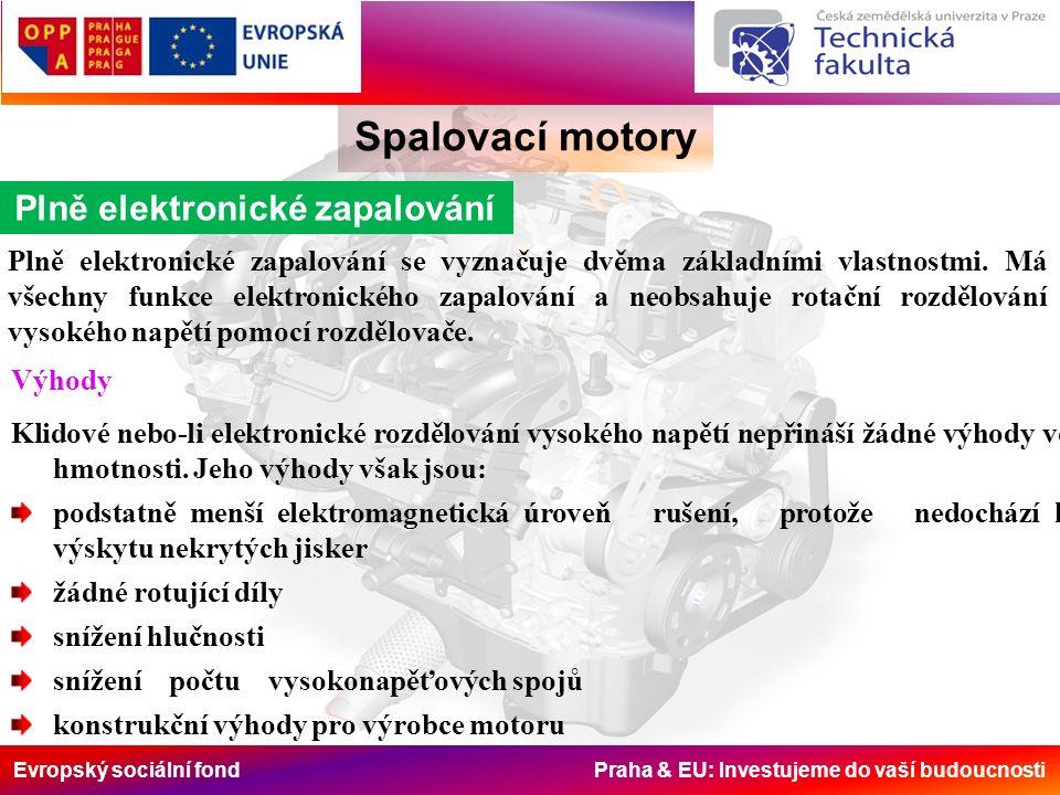 Evropský sociální fond Praha & EU: Investujeme do vaší budoucnosti Spalovací motory Plně elektronické zapalování Plně elektronické zapalování se vyznačuje dvěma základními vlastnostmi.