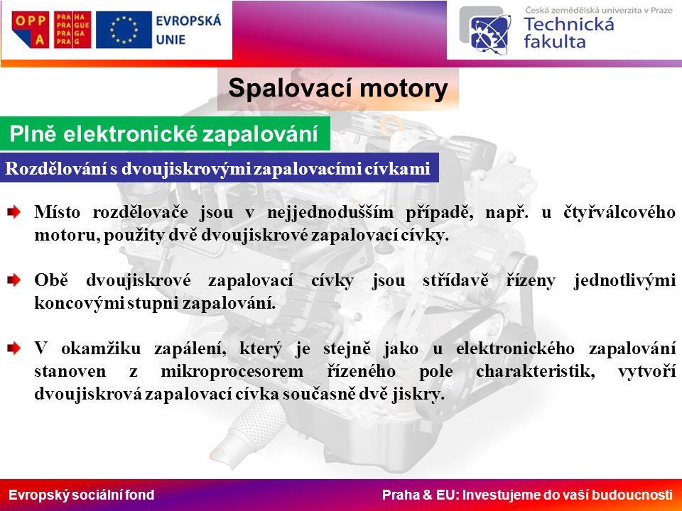 Evropský sociální fond Praha & EU: Investujeme do vaší budoucnosti Spalovací motory Plně elektronické zapalování Rozdělování s dvoujiskrovými zapalovacími cívkami Místo rozdělovače jsou v nejjednodušším případě, např.