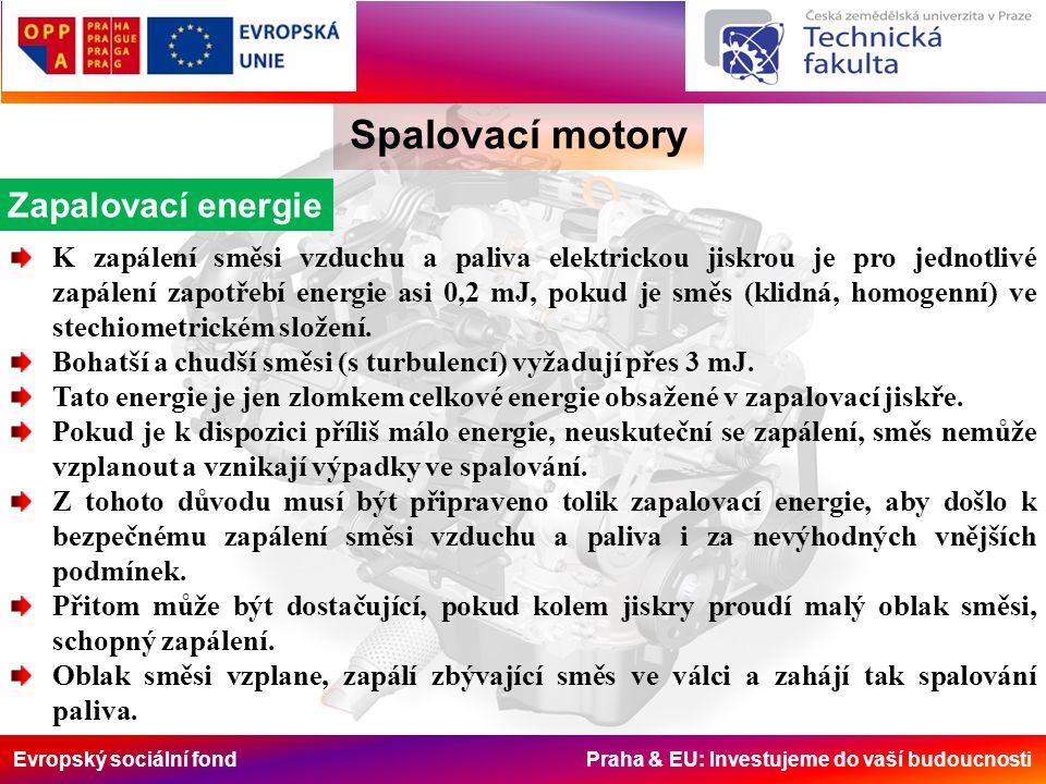 Evropský sociální fond Praha & EU: Investujeme do vaší budoucnosti Spalovací motory Zapalovací energie K zapálení směsi vzduchu a paliva elektrickou jiskrou je pro jednotlivé zapálení zapotřebí energie asi 0,2 mJ, pokud je směs (klidná, homogenní) ve stechiometrickém složení.