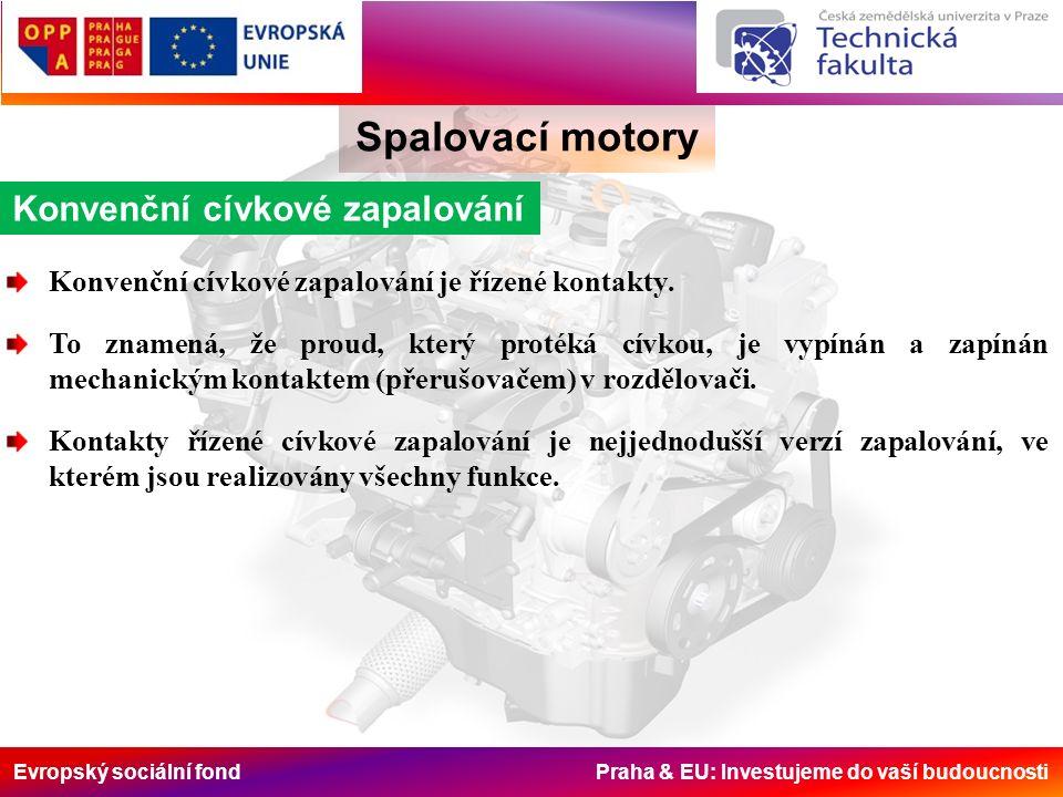 Evropský sociální fond Praha & EU: Investujeme do vaší budoucnosti Spalovací motory Konvenční cívkové zapalování Konvenční cívkové zapalování je řízené kontakty.