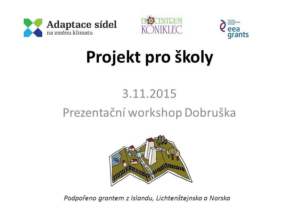 Projekt pro školy 3.11.2015 Prezentační workshop Dobruška Podpořeno grantem z Islandu, Lichtenštejnska a Norska