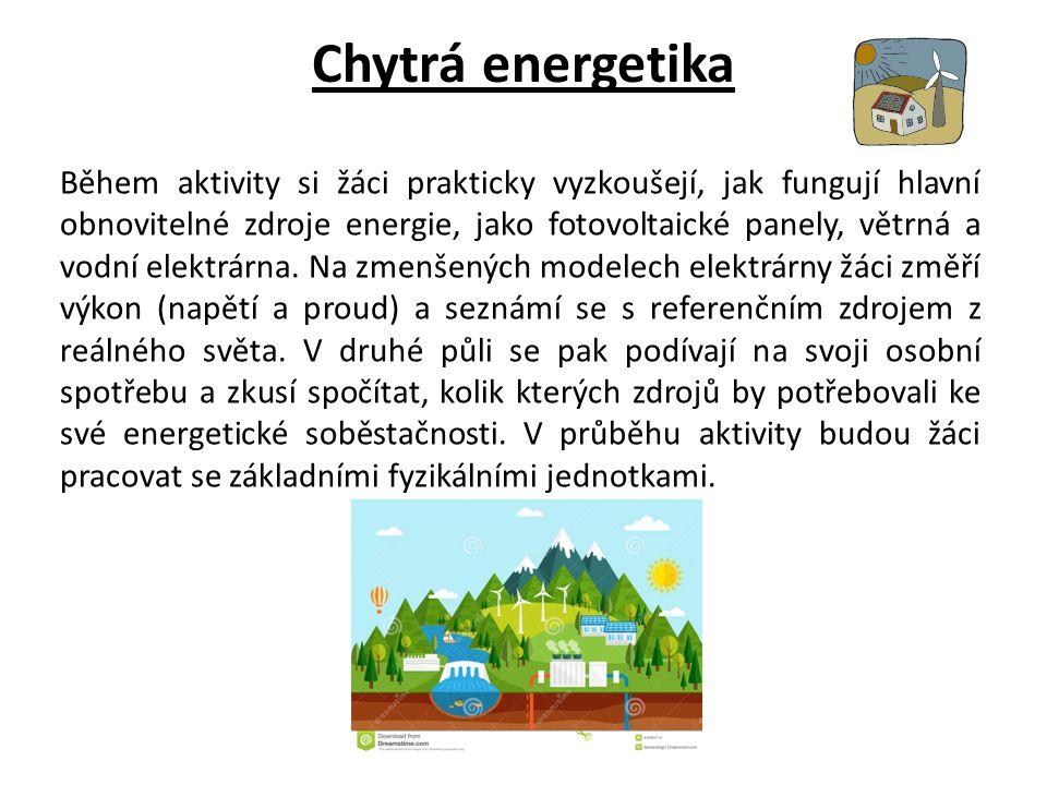Chytrá energetika Během aktivity si žáci prakticky vyzkoušejí, jak fungují hlavní obnovitelné zdroje energie, jako fotovoltaické panely, větrná a vodní elektrárna.