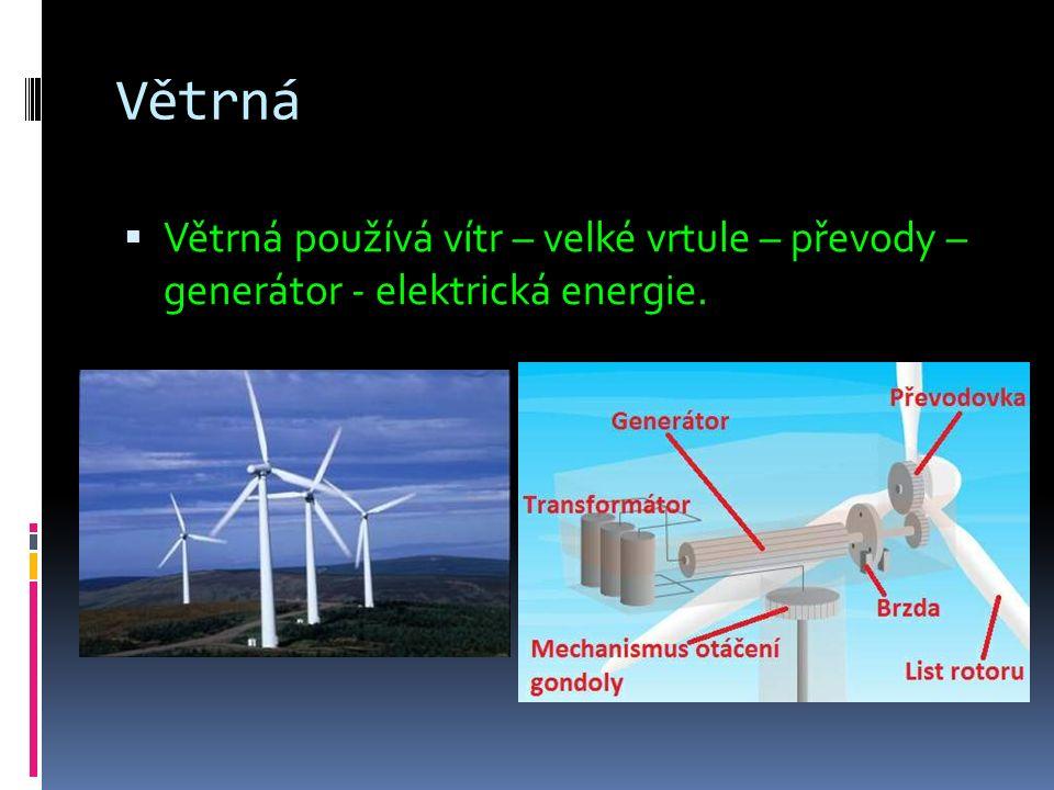 Větrná  Větrná používá vítr – velké vrtule – převody – generátor - elektrická energie.