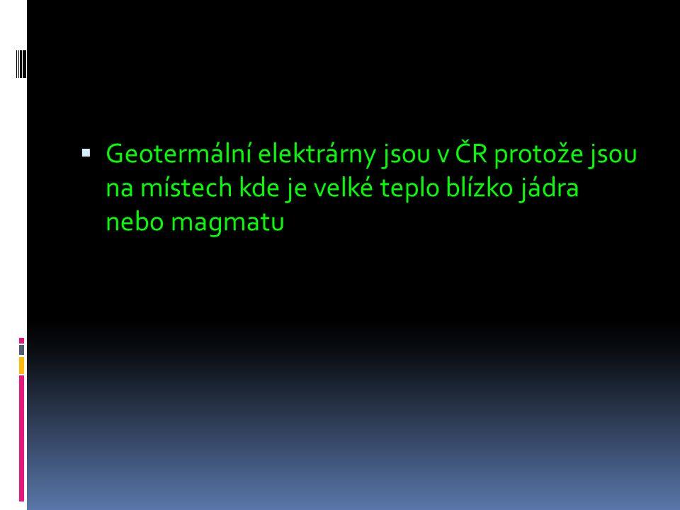  Geotermální elektrárny jsou v ČR prot0že js0u na místech kde je velké tepl0 blízko jádra nebo magmatu