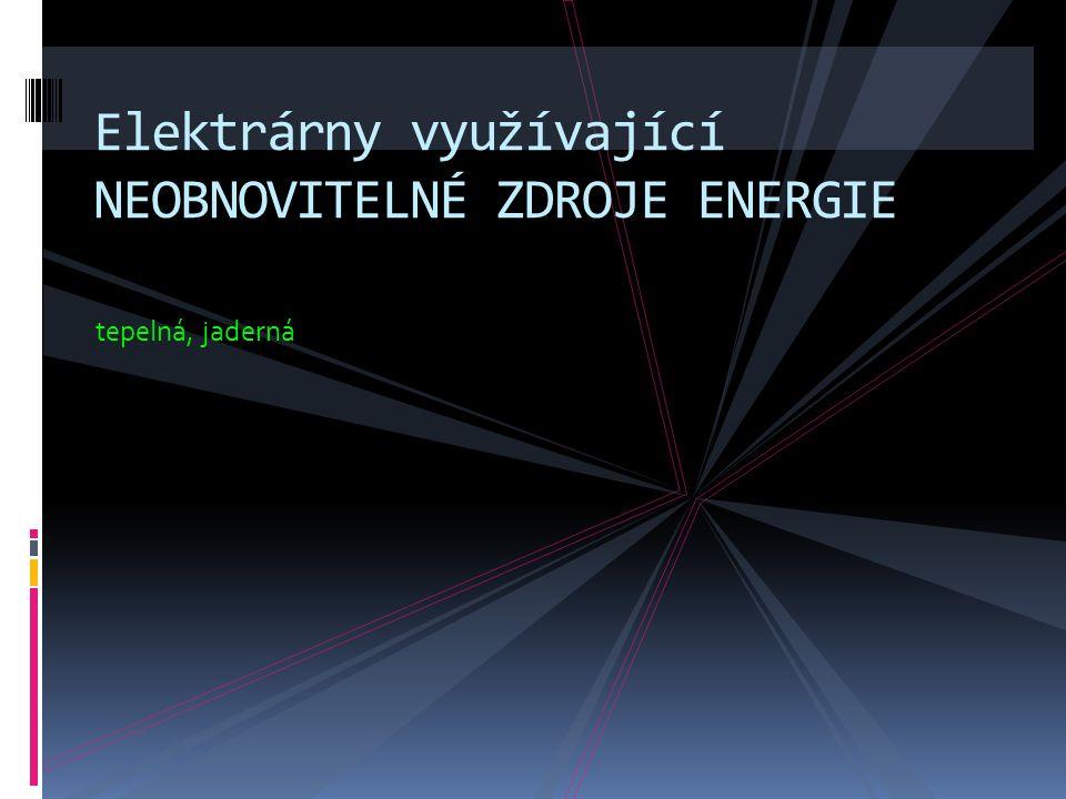 tepelná, jaderná Elektrárny využívající NEOBNOVITELNÉ ZDROJE ENERGIE