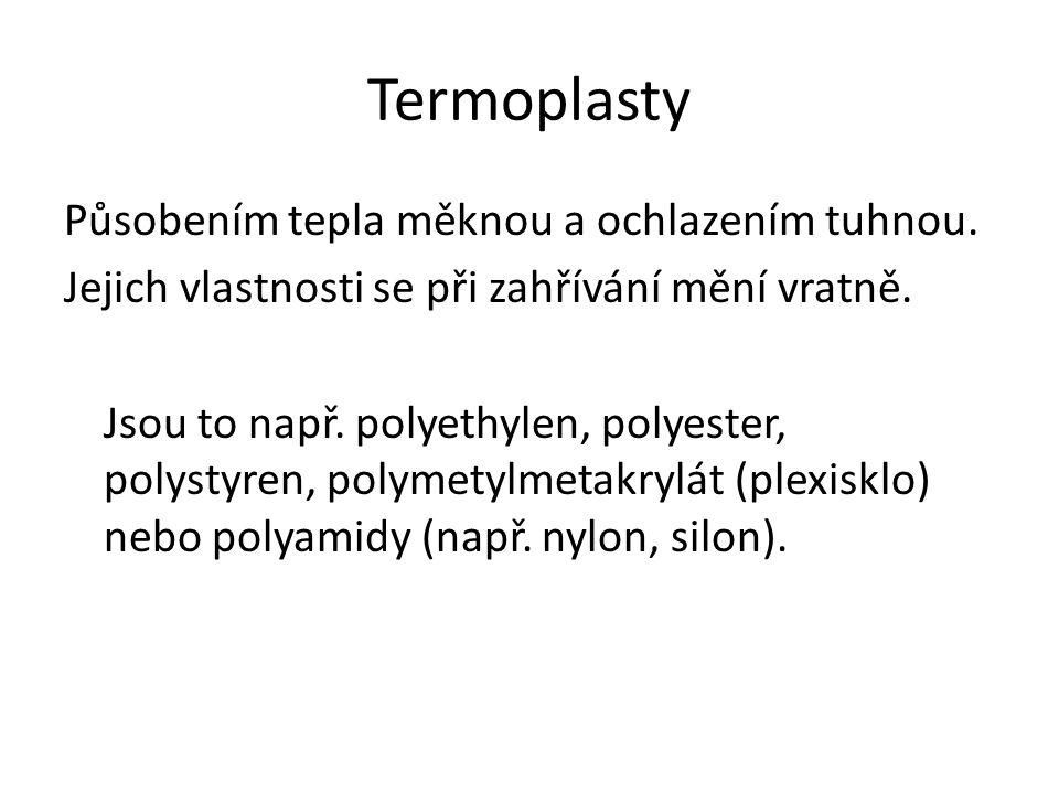 Termoplasty Působením tepla měknou a ochlazením tuhnou.