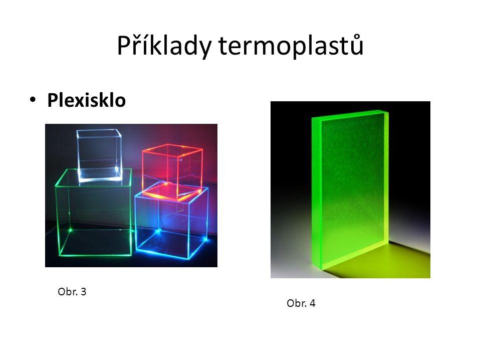 Příklady termoplastů Plexisklo Obr. 3 Obr. 4