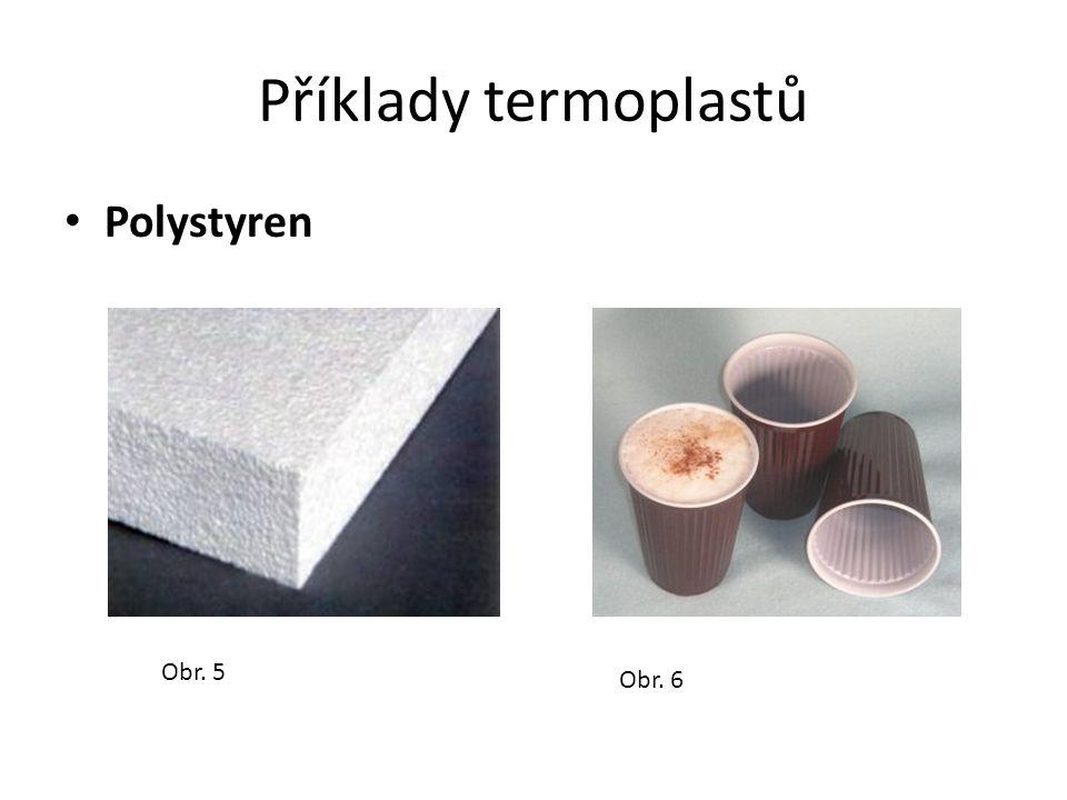 Příklady termoplastů Polystyren Obr. 5 Obr. 6