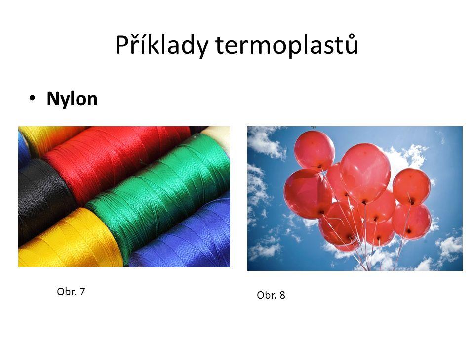 Příklady termoplastů Nylon Obr. 7 Obr. 8