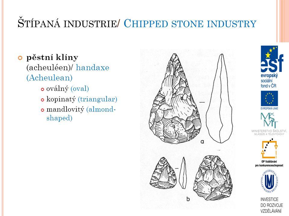 pěstní klíny (acheuléen)/ handaxe (Acheulean) oválný (oval) kopinatý (triangular) mandlovitý (almond- shaped) Š TÍPANÁ INDUSTRIE / C HIPPED STONE INDUSTRY