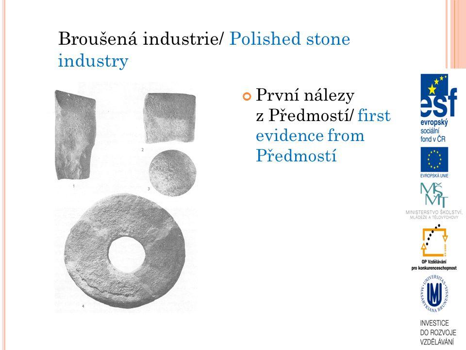 První nálezy z Předmostí/ first evidence from Předmostí Broušená industrie/ Polished stone industry