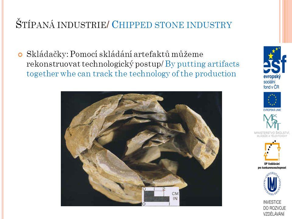 Š TÍPANÁ INDUSTRIE / C HIPPED STONE INDUSTRY Skládačky: Pomocí skládání artefaktů můžeme rekonstruovat technologický postup/ By putting artifacts together whe can track the technology of the production