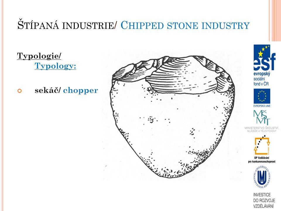 Typologie/ Typology: sekáč/ chopper Š TÍPANÁ INDUSTRIE / C HIPPED STONE INDUSTRY