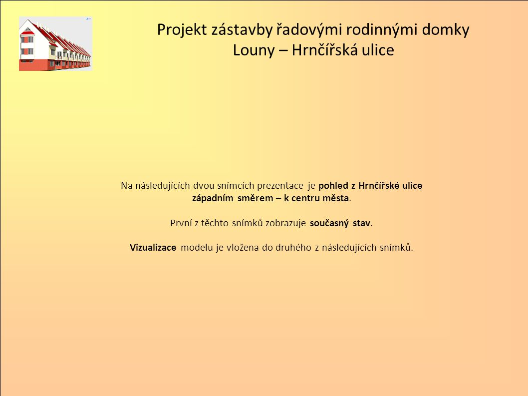 Na následujících dvou snímcích prezentace je pohled z Hrnčířské ulice západním směrem – k centru města.
