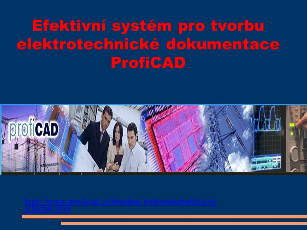 Efektivní systém pro tvorbu elektrotechnické dokumentace ProfiCAD http://www.proficad.cz/kresleni-elektrotechnickych- schemat.htm