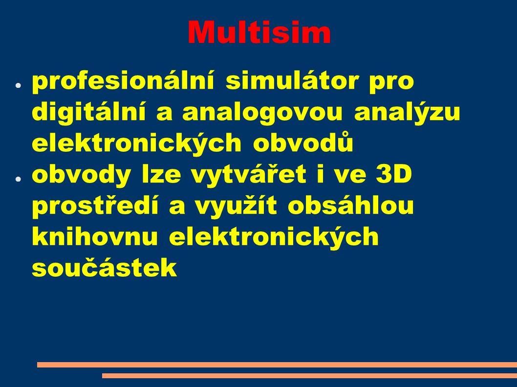 Multisim ● profesionální simulátor pro digitální a analogovou analýzu elektronických obvodů ● obvody lze vytvářet i ve 3D prostředí a využít obsáhlou knihovnu elektronických součástek