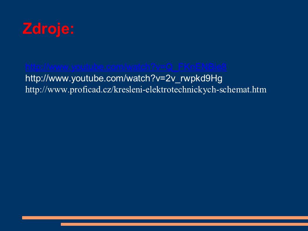 Zdroje: http://www.youtube.com/watch v=Q_FKnENBie8 http://www.youtube.com/watch v=2v_rwpkd9Hg http://www.proficad.cz/kresleni-elektrotechnickych-schemat.htm
