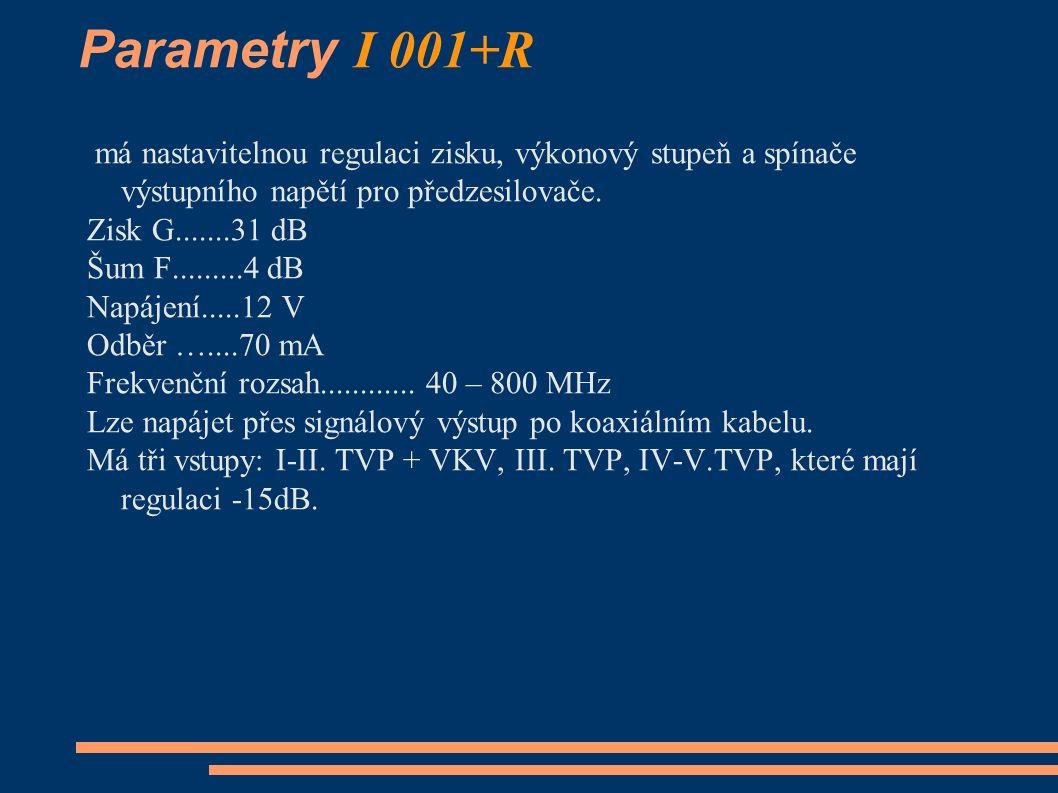 Parametry I 001+R má nastavitelnou regulaci zisku, výkonový stupeň a spínače výstupního napětí pro předzesilovače.