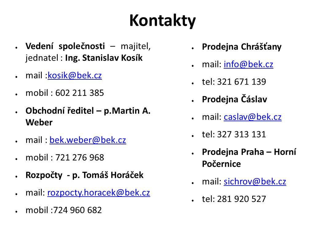 Kontakty ● Vedení společnosti – majitel, jednatel : Ing. Stanislav Kosík ● mail :kosik@bek.czkosik@bek.cz ● mobil : 602 211 385 ● Obchodní ředitel – p