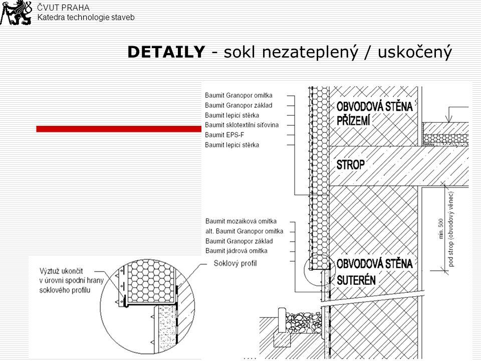 1 DETAILY - sokl nezateplený / uskočený ČVUT PRAHA Katedra technologie staveb