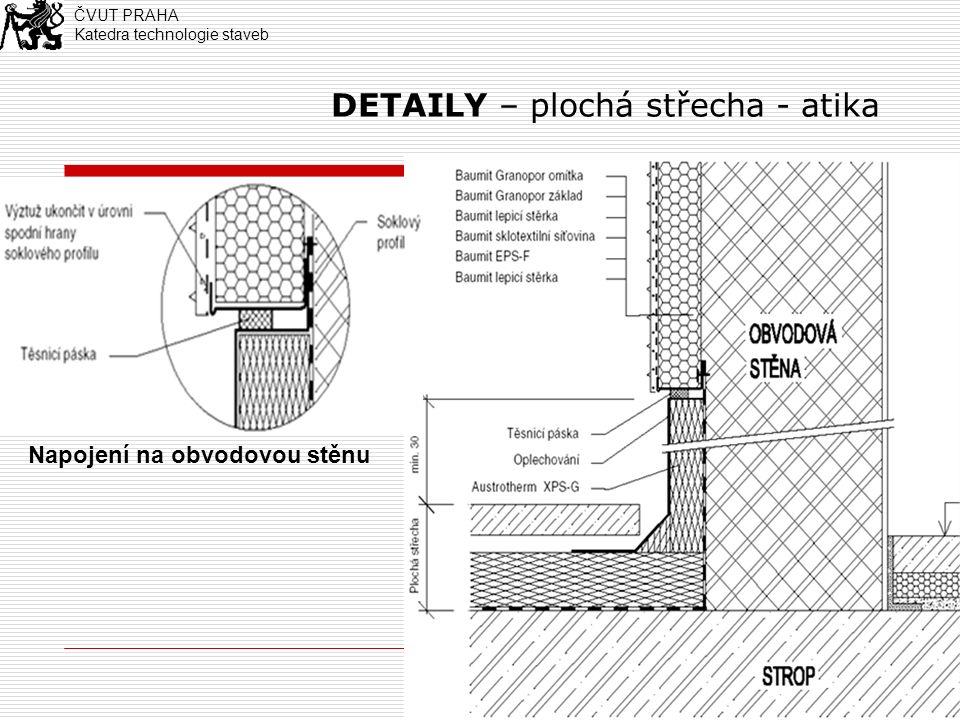 10 DETAILY – plochá střecha - atika Napojení na obvodovou stěnu ČVUT PRAHA Katedra technologie staveb