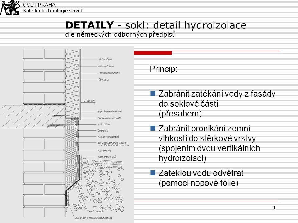 4 DETAILY - sokl: detail hydroizolace dle německých odborných předpisů Princip: Zabránit zatékání vody z fasády do soklové části (přesahem) Zabránit p