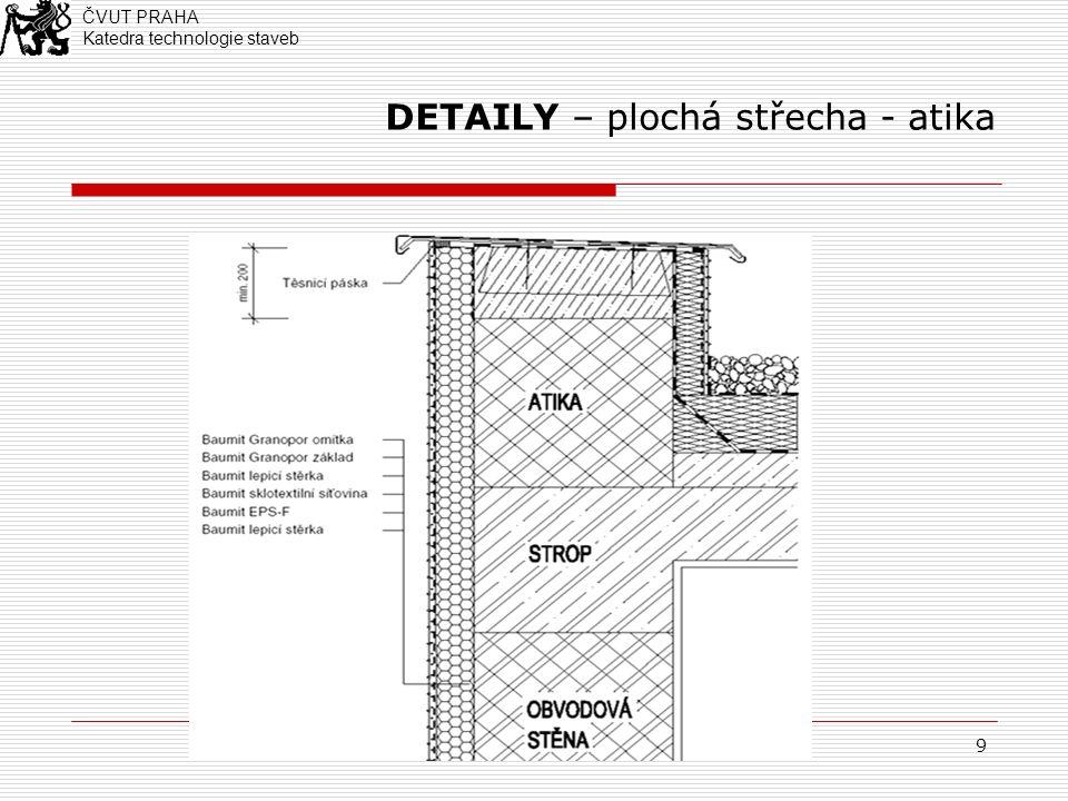 9 DETAILY – plochá střecha - atika ČVUT PRAHA Katedra technologie staveb