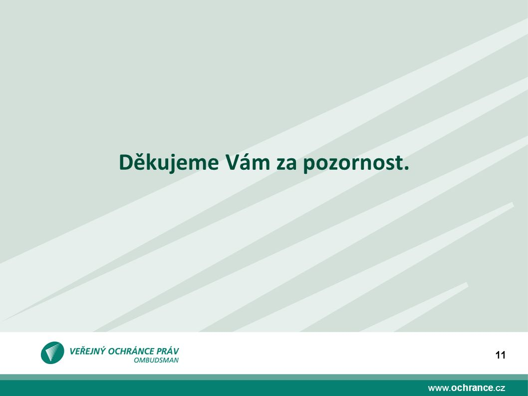 www.ochrance.cz 11 Děkujeme Vám za pozornost.