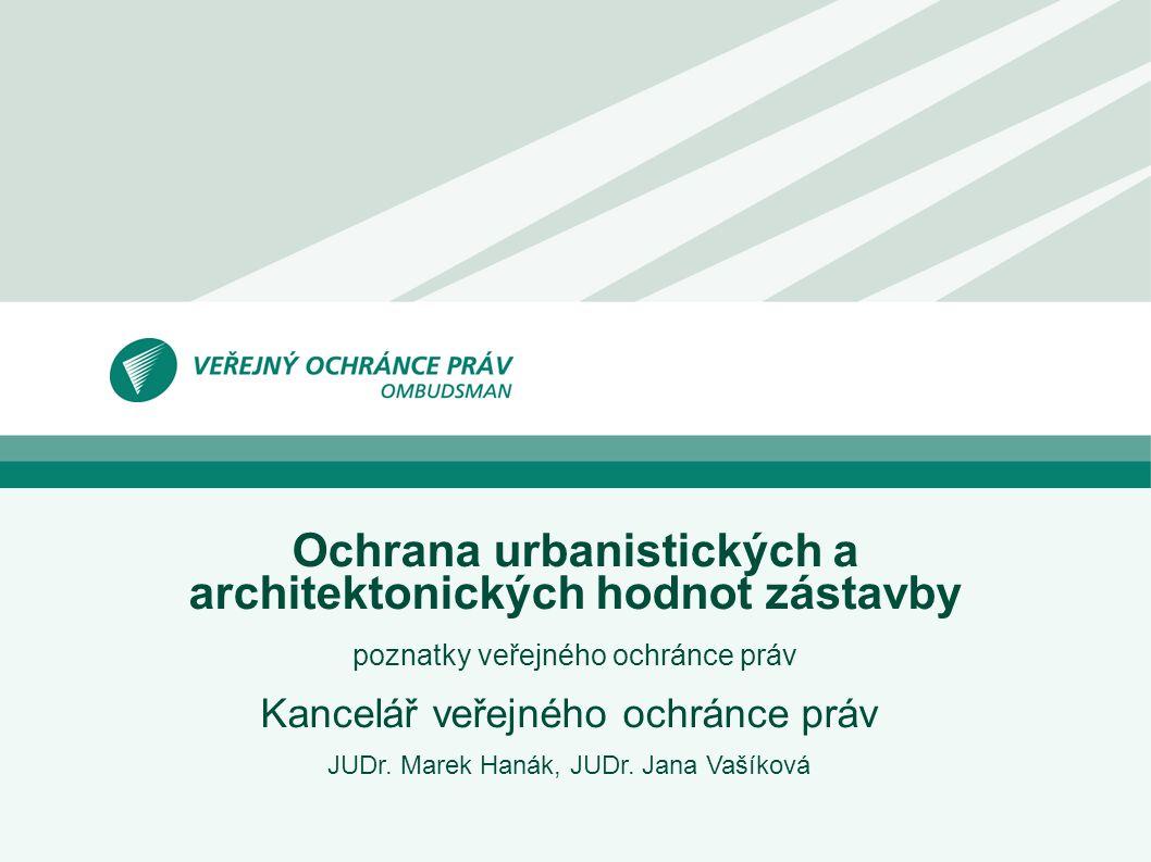 Ochrana urbanistických a architektonických hodnot zástavby poznatky veřejného ochránce práv Kancelář veřejného ochránce práv JUDr. Marek Hanák, JUDr.