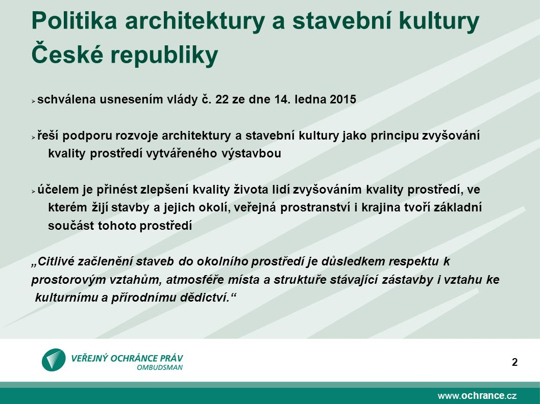 www.ochrance.cz 2  schválena usnesením vlády č. 22 ze dne 14. ledna 2015  řeší podporu rozvoje architektury a stavební kultury jako principu zvyšová