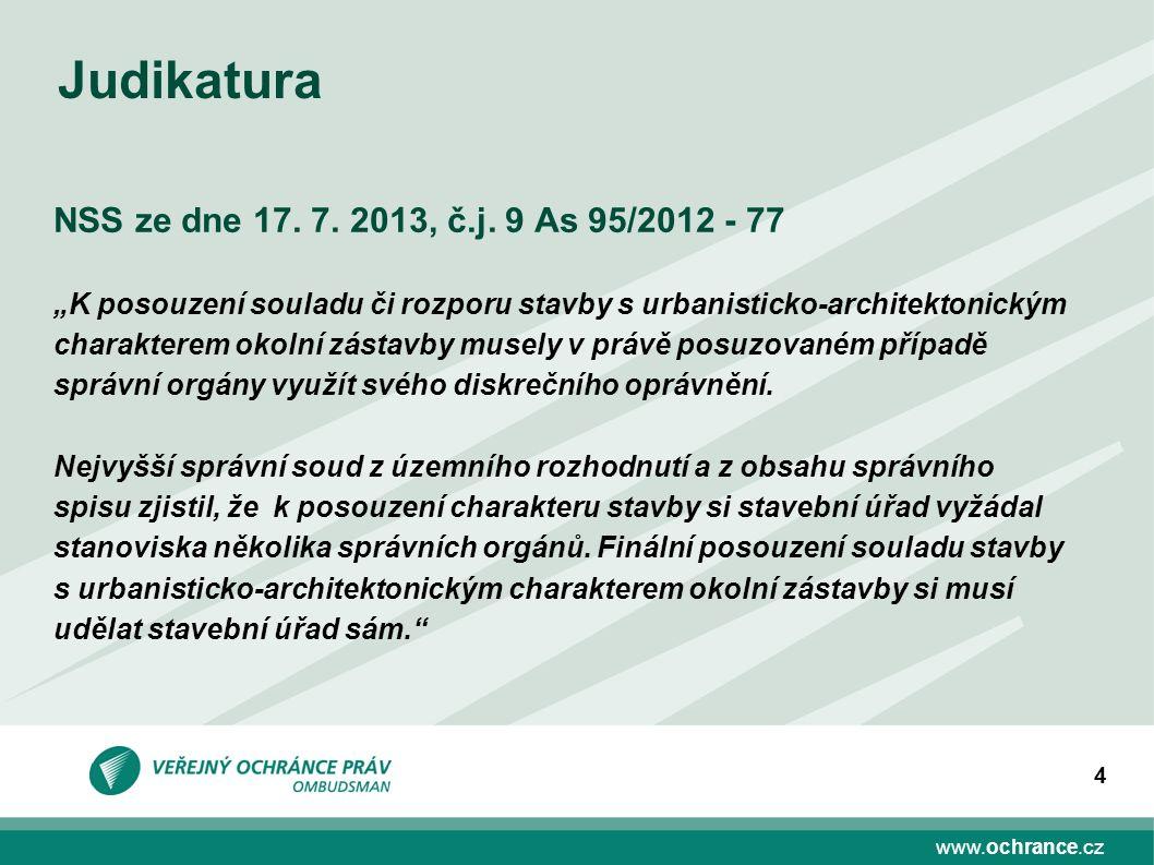 """www.ochrance.cz 4 NSS ze dne 17. 7. 2013, č.j. 9 As 95/2012 - 77 """"K posouzení souladu či rozporu stavby s urbanisticko-architektonickým charakterem ok"""