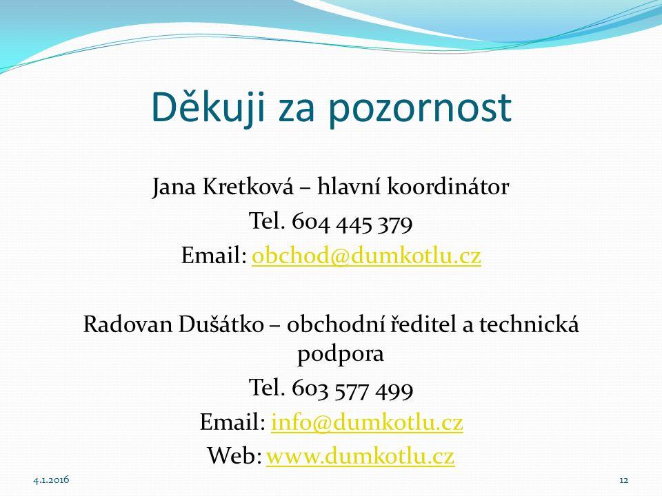 Děkuji za pozornost Jana Kretková – hlavní koordinátor Tel. 604 445 379 Email: obchod@dumkotlu.czobchod@dumkotlu.cz Radovan Dušátko – obchodní ředitel
