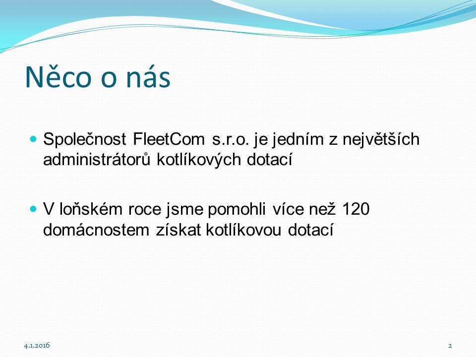 Něco o nás Společnost FleetCom s.r.o. je jedním z největších administrátorů kotlíkových dotací V loňském roce jsme pomohli více než 120 domácnostem zí