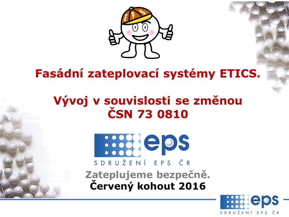 Fasádní zateplovací systémy ETICS. Vývoj v souvislosti se změnou ČSN 73 0810 Zateplujeme bezpečně.