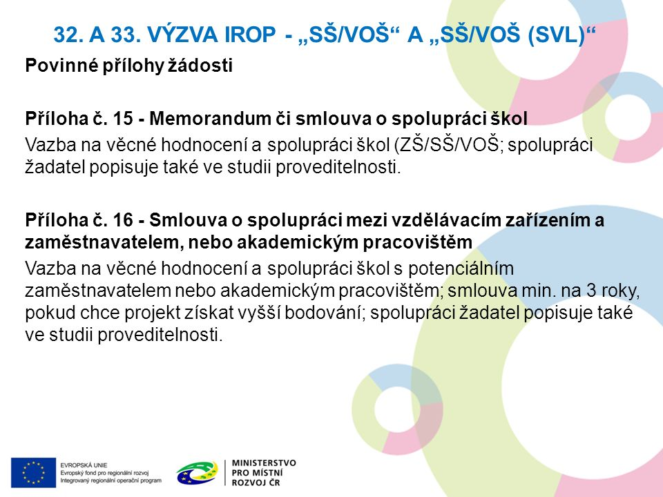 Povinné přílohy žádosti Příloha č. 15 - Memorandum či smlouva o spolupráci škol Vazba na věcné hodnocení a spolupráci škol (ZŠ/SŠ/VOŠ; spolupráci žada