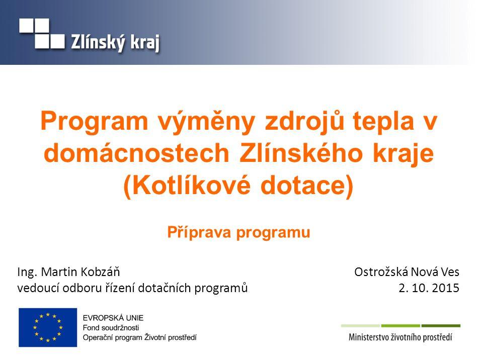 Program výměny zdrojů tepla v domácnostech Zlínského kraje (Kotlíkové dotace) Příprava programu Ing.