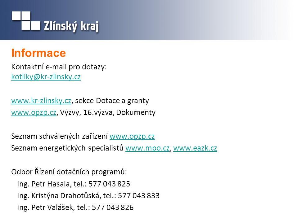 Informace Kontaktní e-mail pro dotazy: kotliky@kr-zlinsky.cz kotliky@kr-zlinsky.cz www.kr-zlinsky.czwww.kr-zlinsky.cz, sekce Dotace a granty www.opzp.czwww.opzp.cz, Výzvy, 16.výzva, Dokumenty Seznam schválených zařízení www.opzp.czwww.opzp.cz Seznam energetických specialistů www.mpo.cz, www.eazk.czwww.mpo.czwww.eazk.cz Odbor Řízení dotačních programů: Ing.