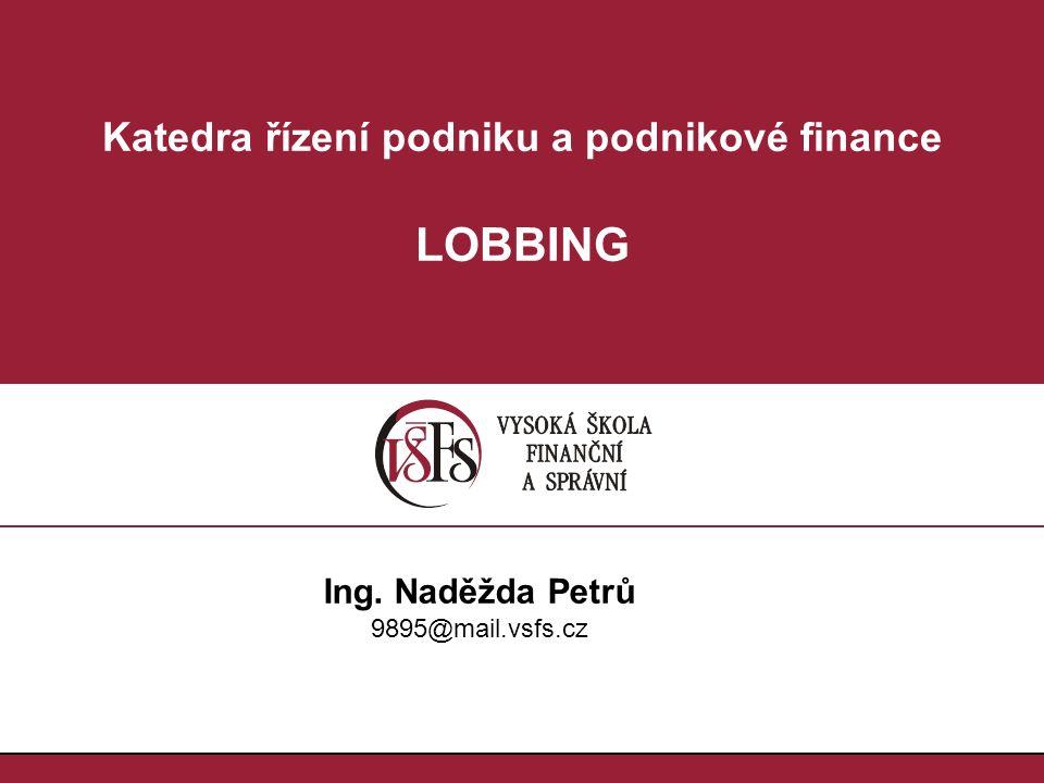 Najděte příklad pochybných tendrů a jak jsou řešeny Lobbing Ing. Naděžda Petrů 9895@mail.vsfs.cz